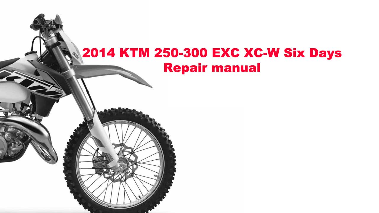 2014 KTM 250-300 EXC XC-W Six Days Repair manual